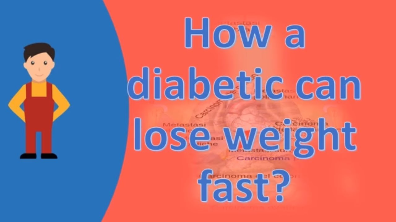 How a diabetic can lose weight fast ?